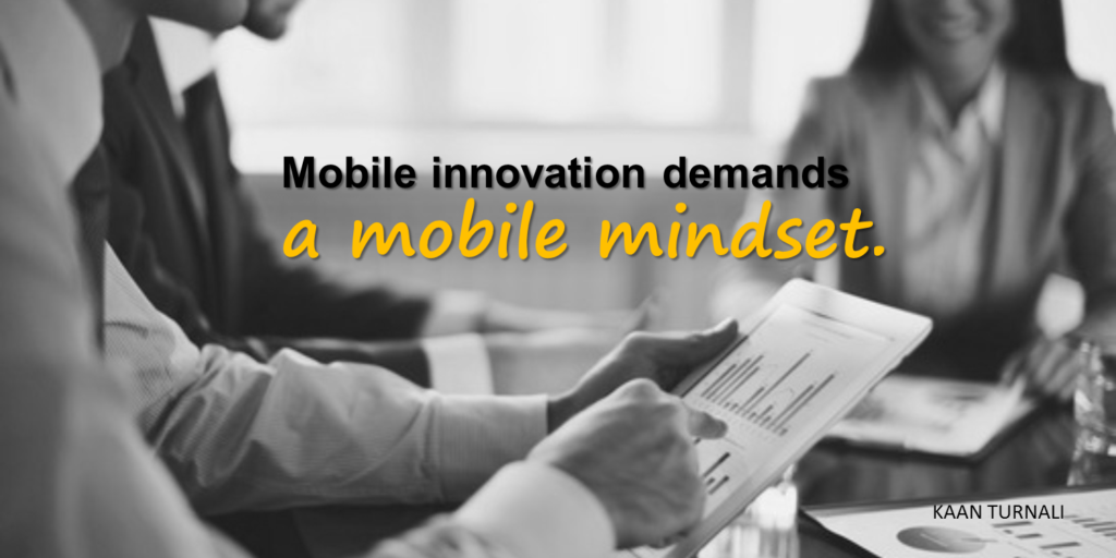 Mobile Innovation Demands Mobile Mindset by Kaan Turnali