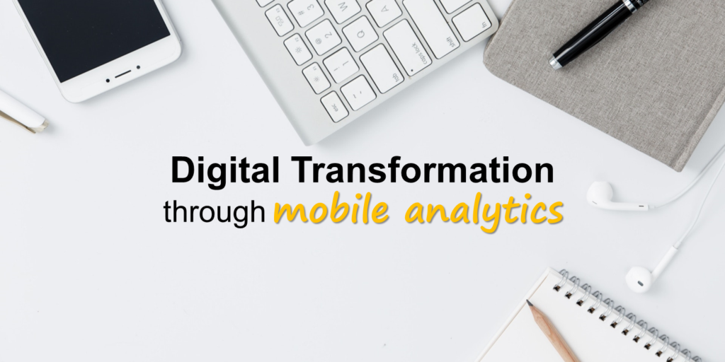 Digital Transformation through Mobile Analytics by Kaan Turnali